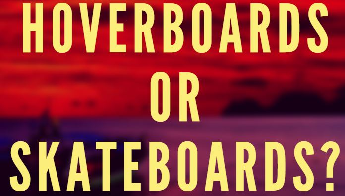hoverboards or skateboards- which would you rather have?